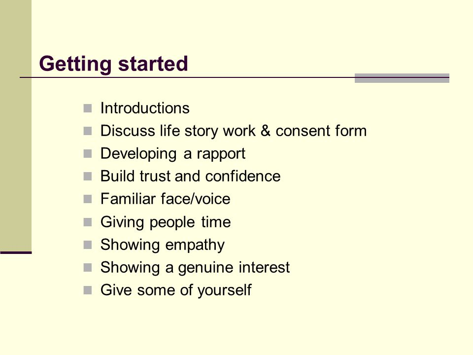 Getting started Introductions Discuss life story work & consent form