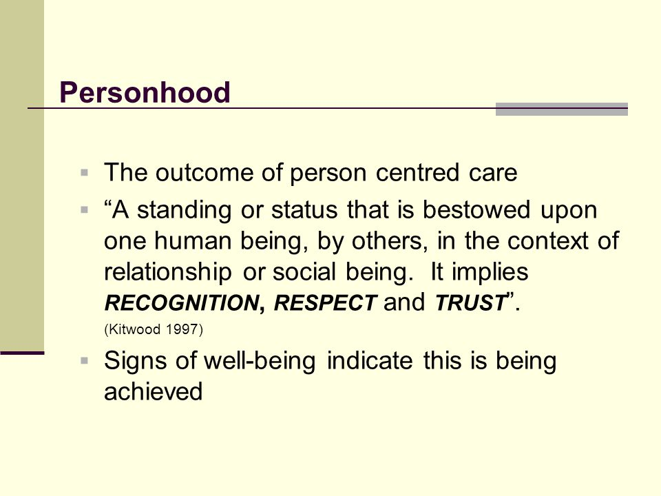 Personhood The outcome of person centred care
