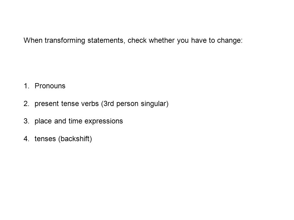 When transforming statements, check whether you have to change:
