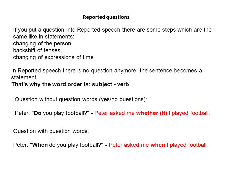 Reported questions If you put a question into Reported speech there are some steps which are the same like in statements: