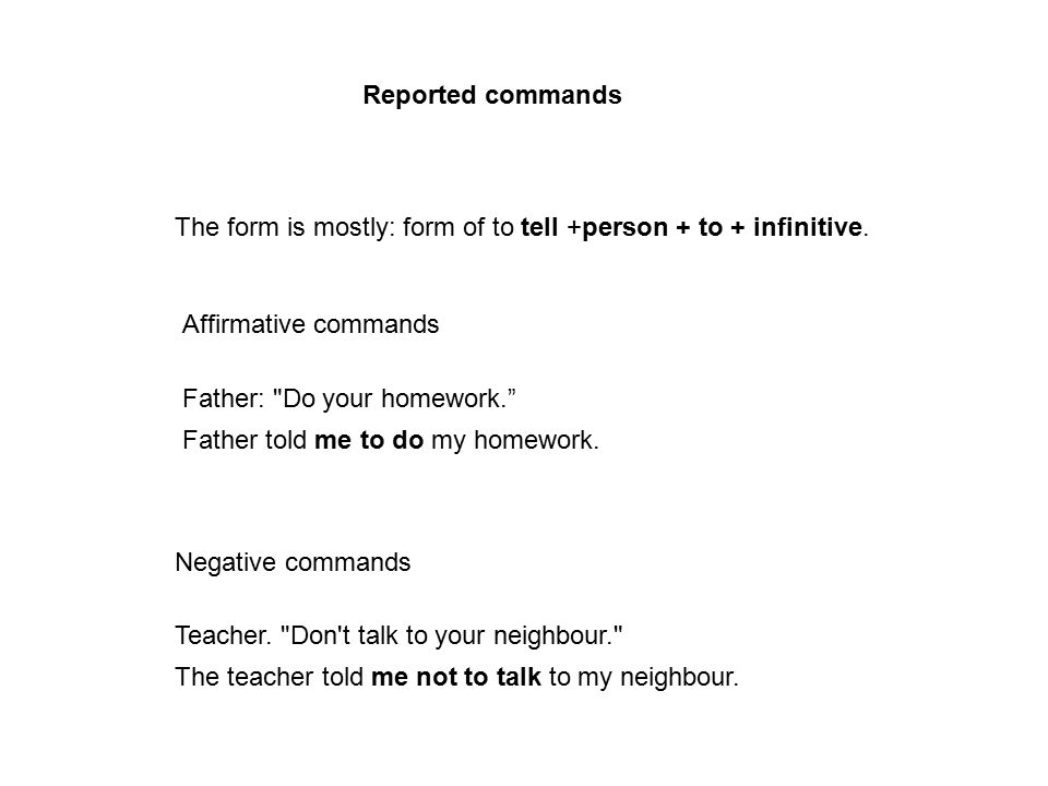 Reported commands The form is mostly: form of to tell +person + to + infinitive. Affirmative commands.