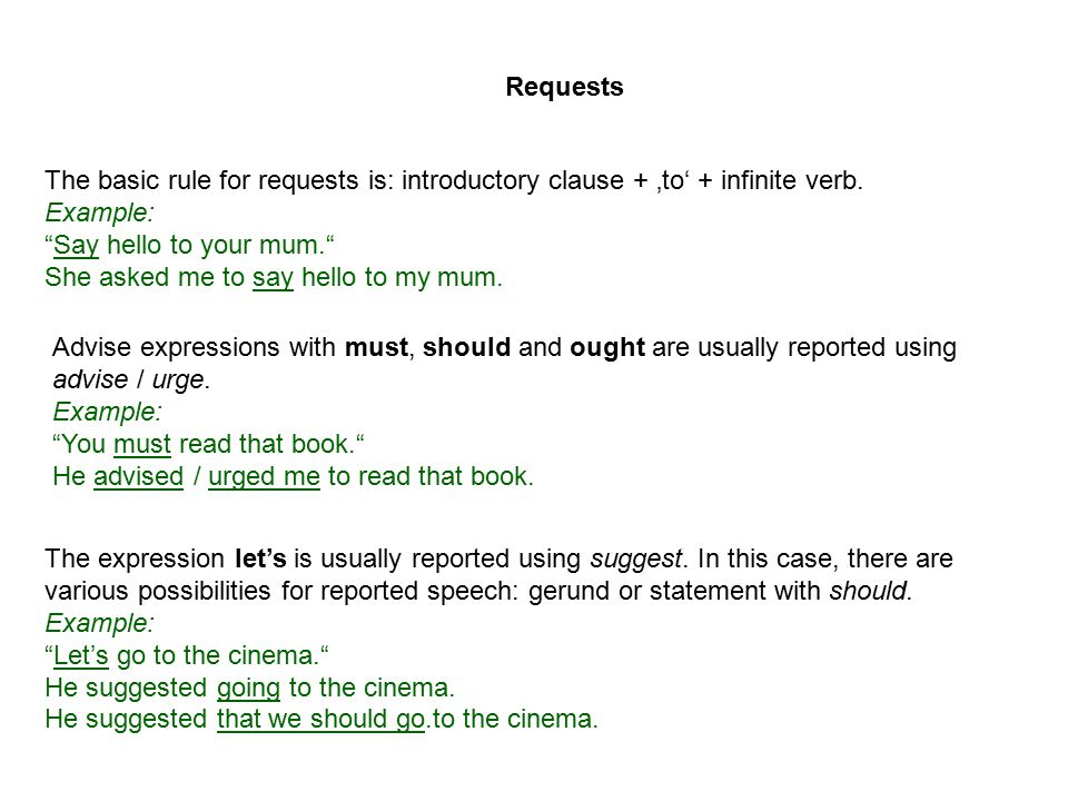 Requests The basic rule for requests is: introductory clause + 'to' + infinite verb. Example: Say hello to your mum.