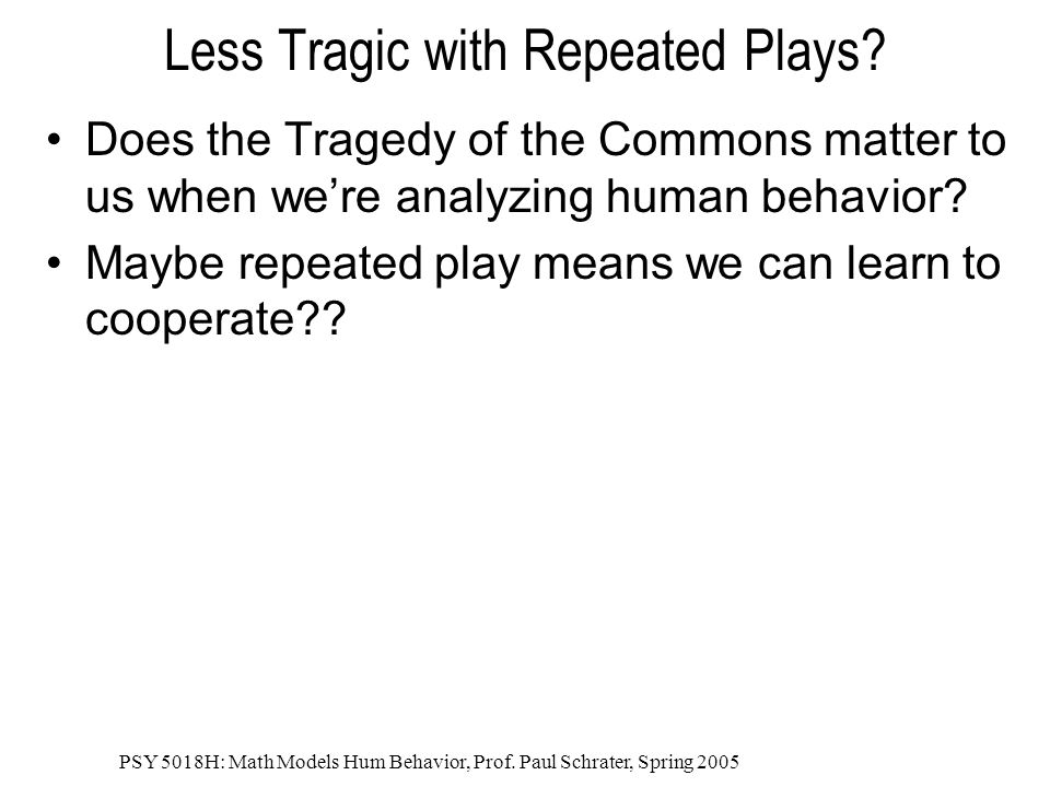 Less Tragic with Repeated Plays