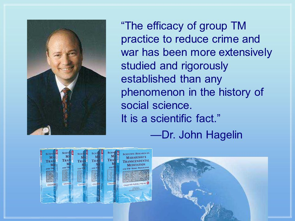 The efficacy of group TM practice to reduce crime and war has been more extensively studied and rigorously established than any phenomenon in the history of social science.