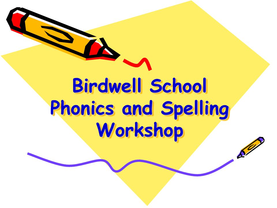 Birdwell School Phonics and Spelling Workshop