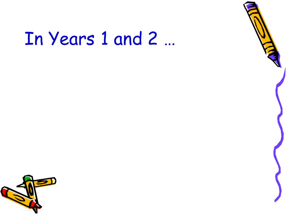In Years 1 and 2 …