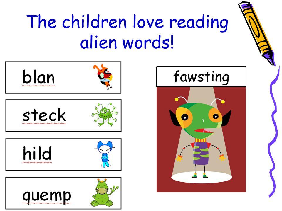 The children love reading alien words!