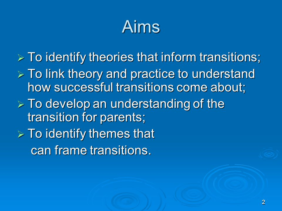 Aims To identify theories that inform transitions;