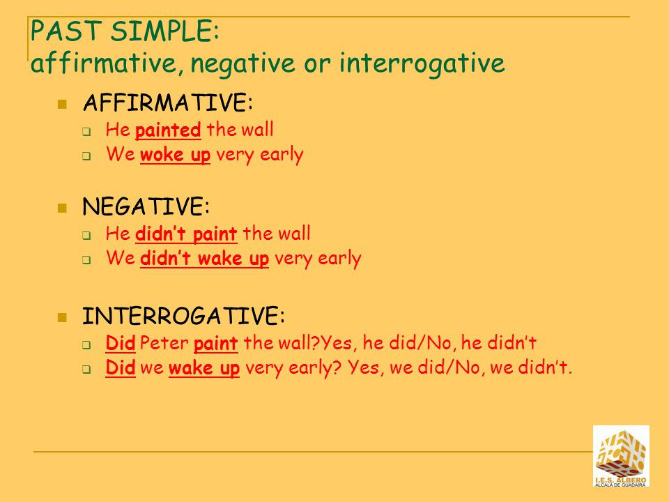 PAST SIMPLE: affirmative, negative or interrogative