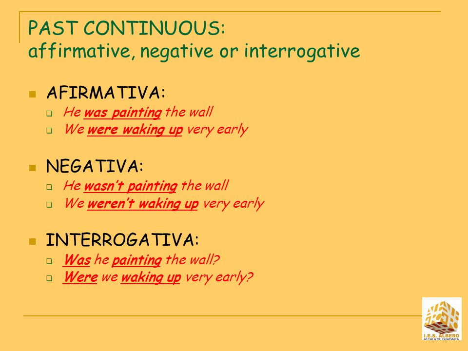 PAST CONTINUOUS: affirmative, negative or interrogative