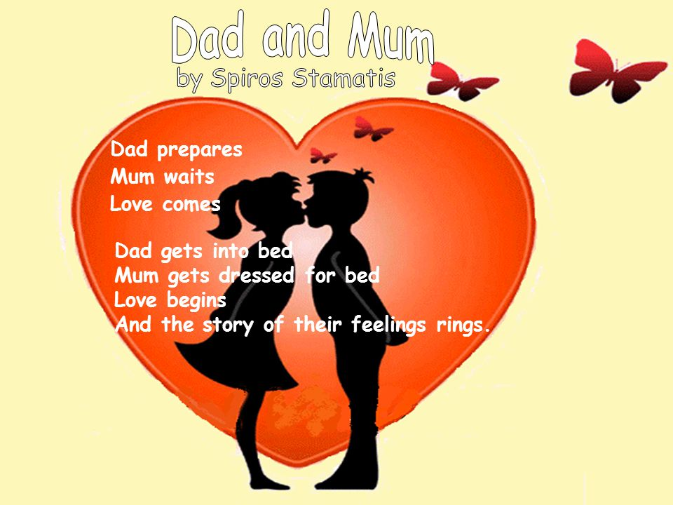 Dad and Mum Dad prepares Mum waits Love comes Dad gets into bed
