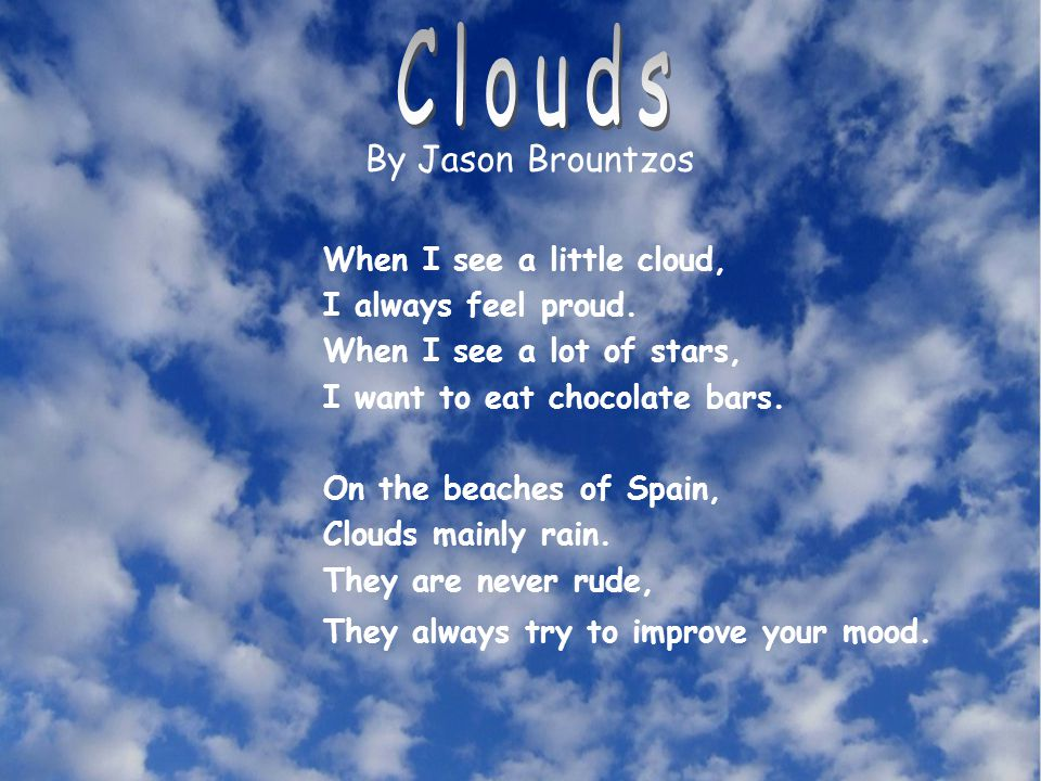 By Jason Brountzos Clouds I always feel proud.