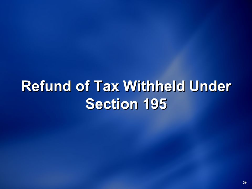 Refund of Tax Withheld Under Section 195