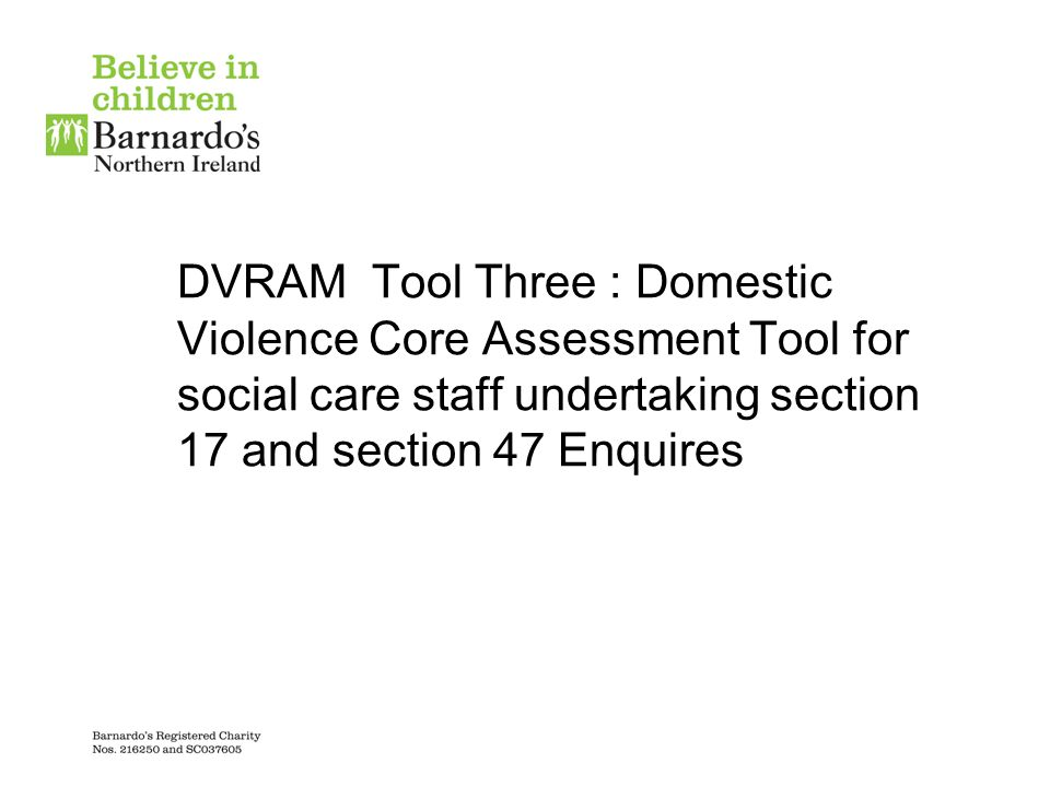 DVRAM Tool Three : Domestic Violence Core Assessment Tool for social care staff undertaking section 17 and section 47 Enquires