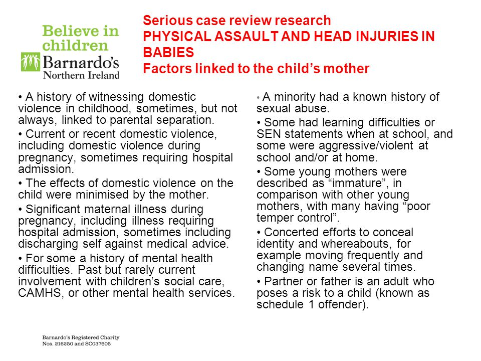 Serious case review research PHYSICAL ASSAULT AND HEAD INJURIES IN BABIES Factors linked to the child's mother