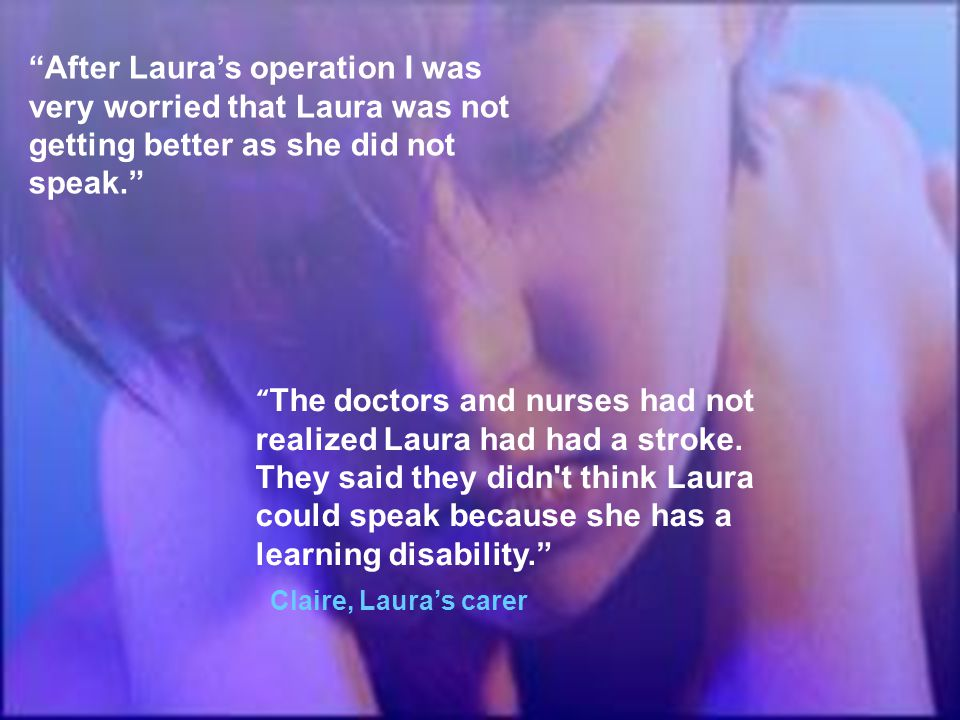 After Laura's operation I was very worried that Laura was not getting better as she did not speak.