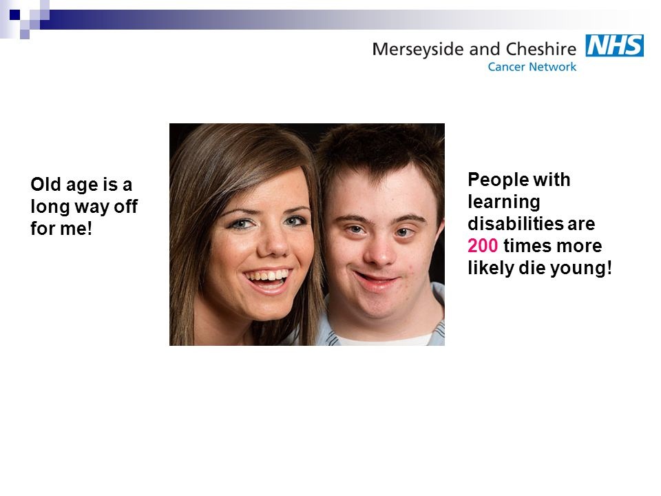 People with learning disabilities are 200 times more likely die young!