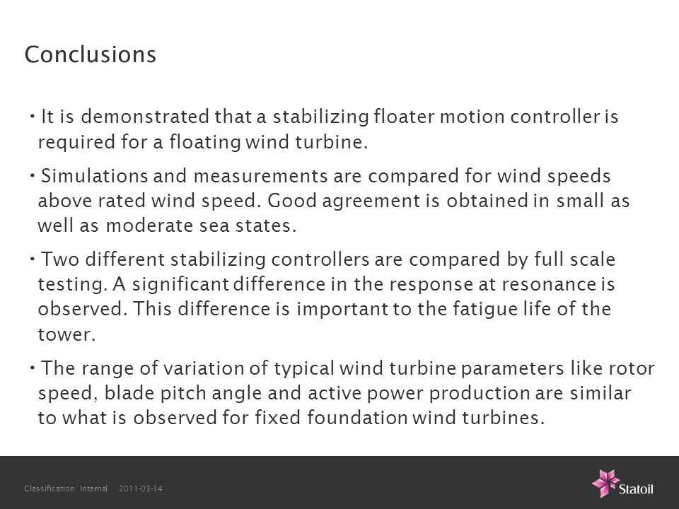 Conclusions It is demonstrated that a stabilizing floater motion controller is required for a floating wind turbine.