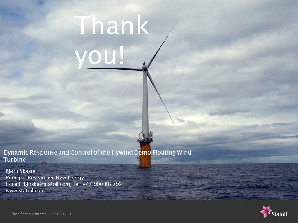 Thank you! Dynamic Response and Control of the Hywind Demo Floating Wind Turbine. Bjørn Skaare. Principal Researcher New Energy.