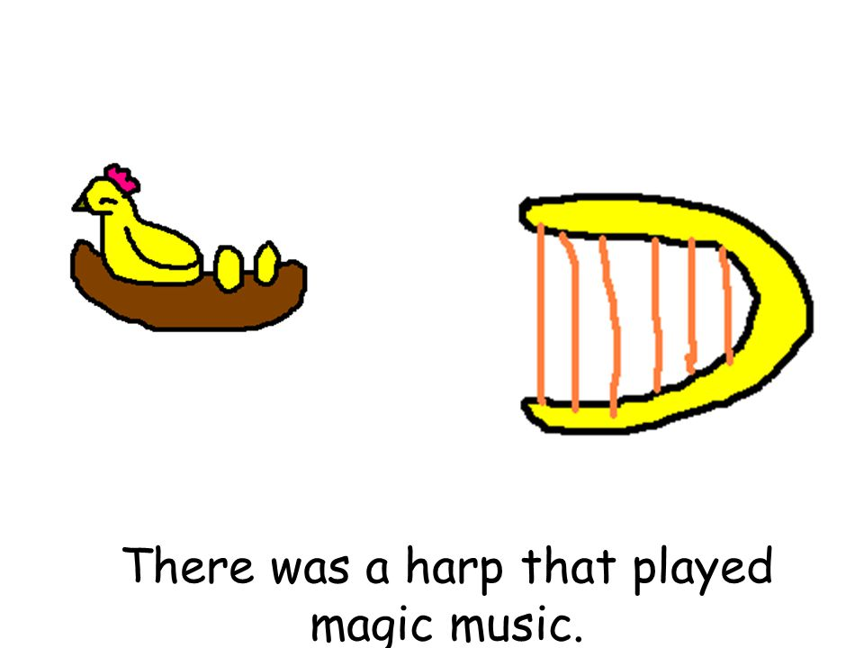 There was a harp that played magic music.