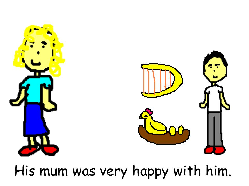 His mum was very happy with him.