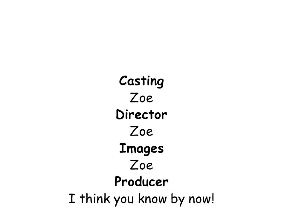 Casting Zoe Director Images Producer I think you know by now!
