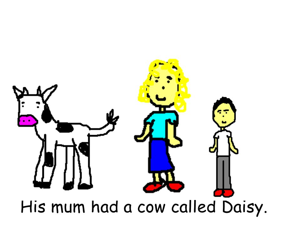 His mum had a cow called Daisy.