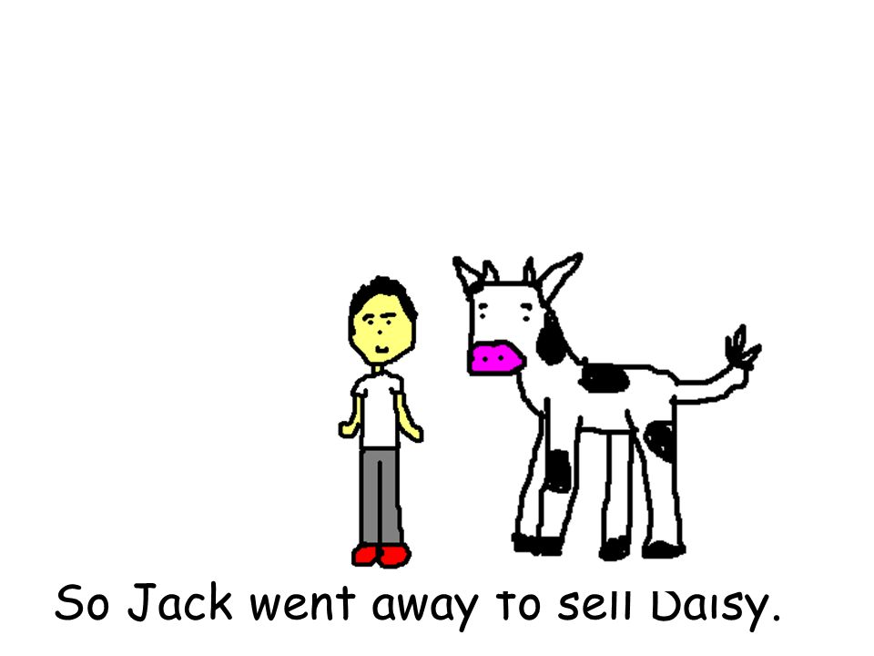 So Jack went away to sell Daisy.