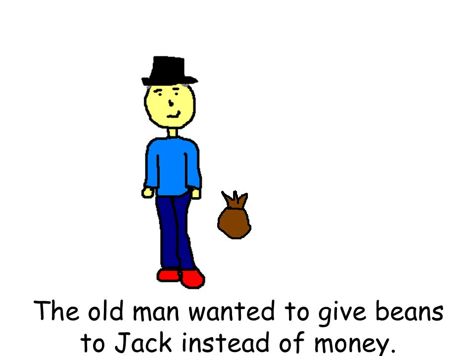 The old man wanted to give beans to Jack instead of money.