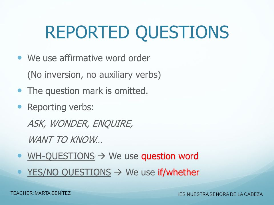 REPORTED QUESTIONS We use affirmative word order