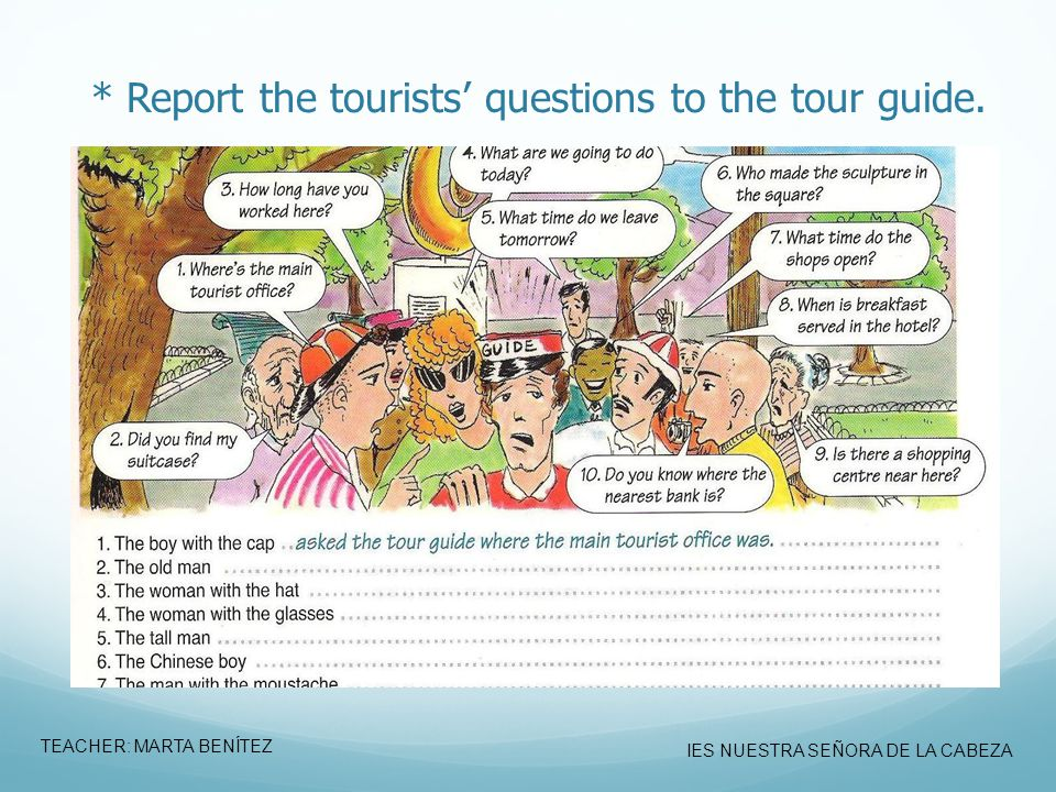 * Report the tourists' questions to the tour guide.