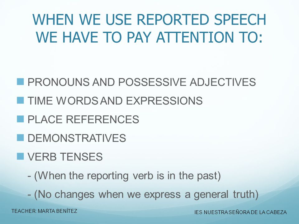 WHEN WE USE REPORTED SPEECH WE HAVE TO PAY ATTENTION TO: