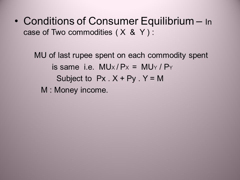 Conditions of Consumer Equilibrium – In case of Two commodities ( X & Y ) :