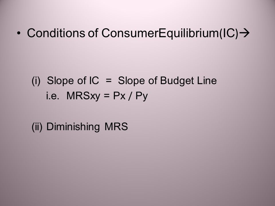 Conditions of ConsumerEquilibrium(IC)