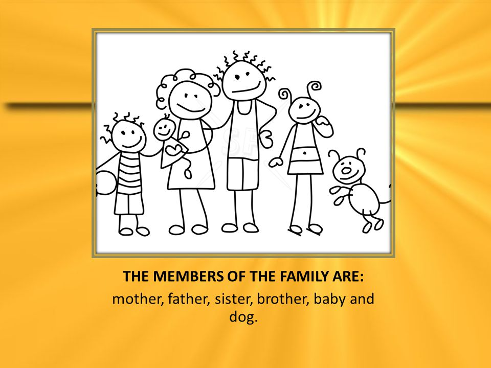 THE MEMBERS OF THE FAMILY ARE: