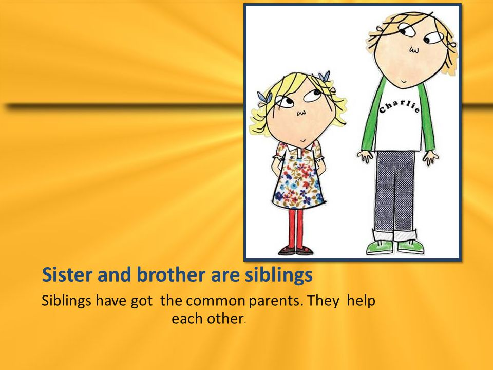 Sister and brother are siblings