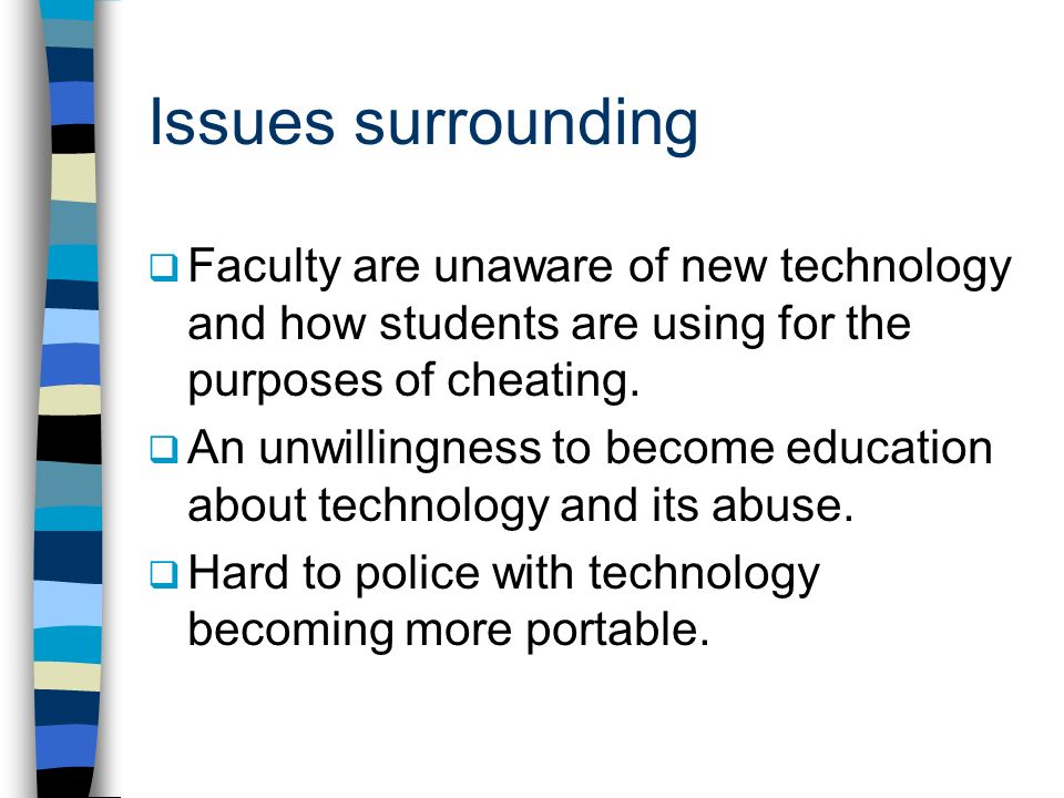 Issues surroundingFaculty are unaware of new technology and how students are using for the purposes of cheating.