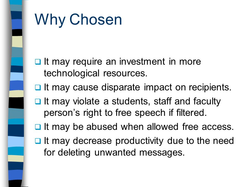 Why Chosen It may require an investment in more technological resources. It may cause disparate impact on recipients.