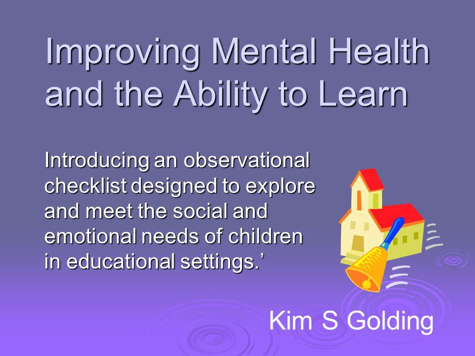 Improving Mental Health and the Ability to Learn