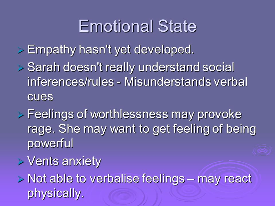 Emotional State Empathy hasn t yet developed.