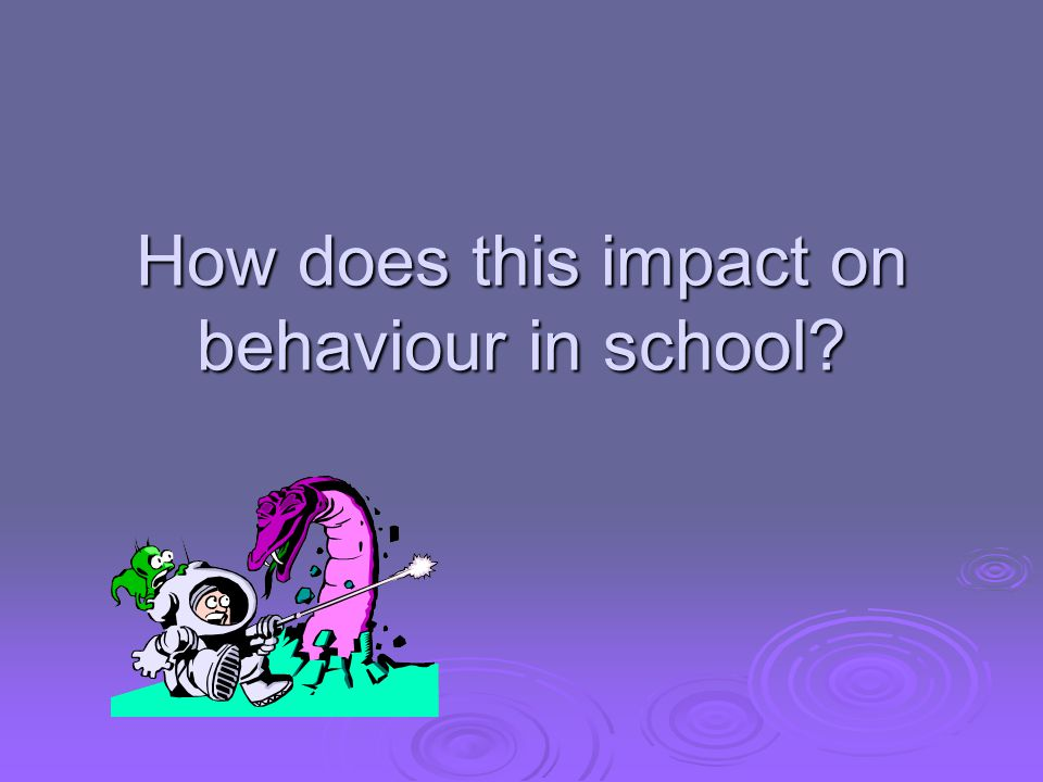 How does this impact on behaviour in school