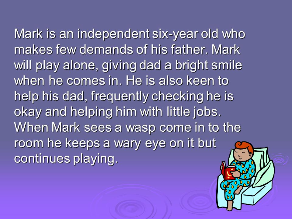 Mark is an independent six-year old who makes few demands of his father.