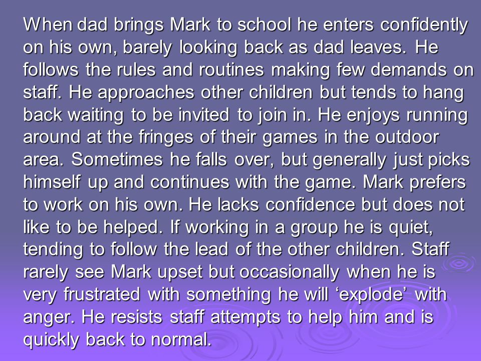 When dad brings Mark to school he enters confidently on his own, barely looking back as dad leaves.