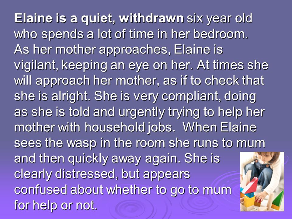 Elaine is a quiet, withdrawn six year old who spends a lot of time in her bedroom.