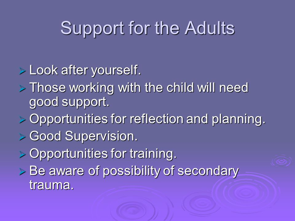 Support for the Adults Look after yourself.