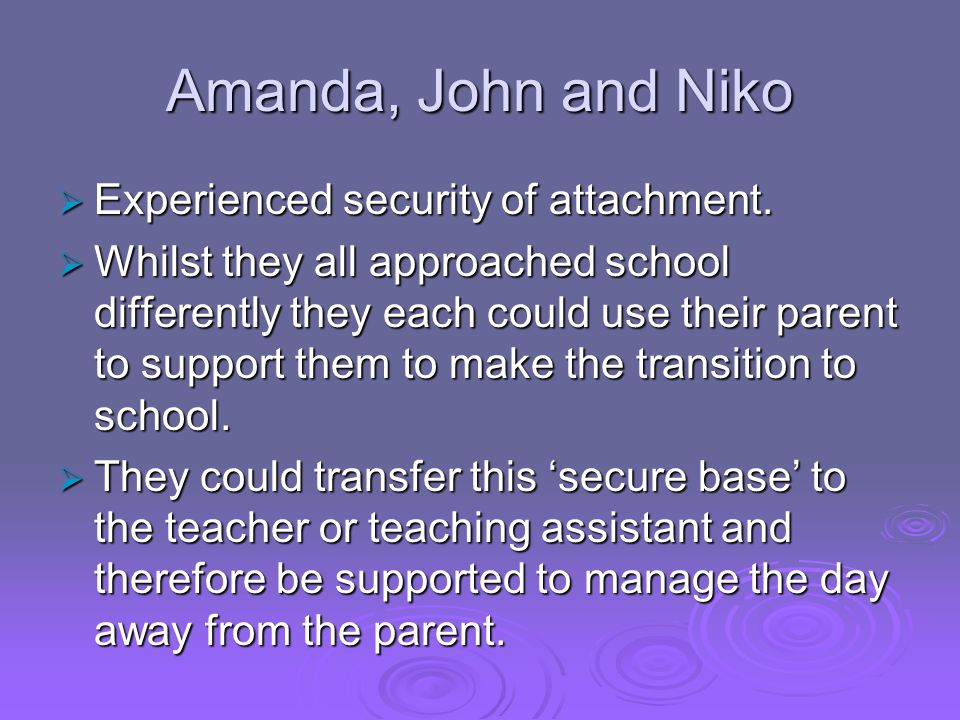 Amanda, John and Niko Experienced security of attachment.
