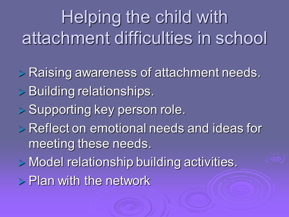 Helping the child with attachment difficulties in school