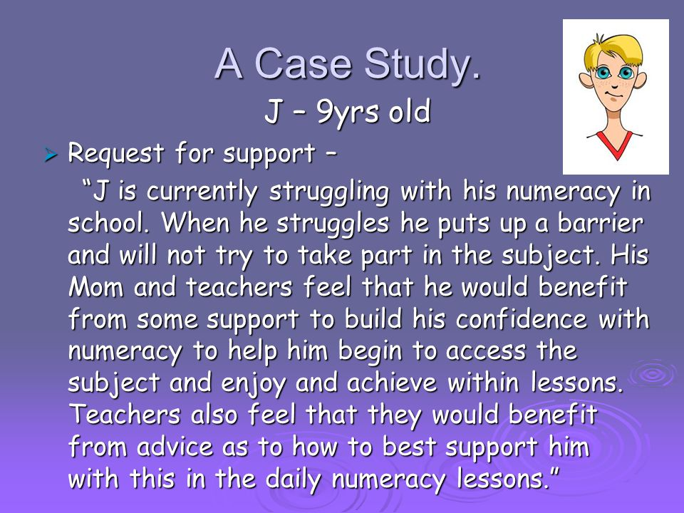 A Case Study. J – 9yrs old Request for support –