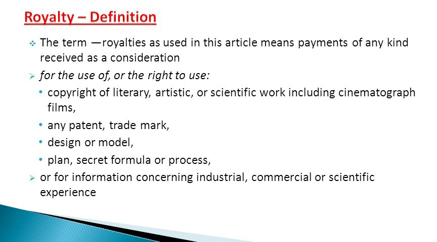 Royalty – Definition The term ―royalties as used in this article means payments of any kind received as a consideration.