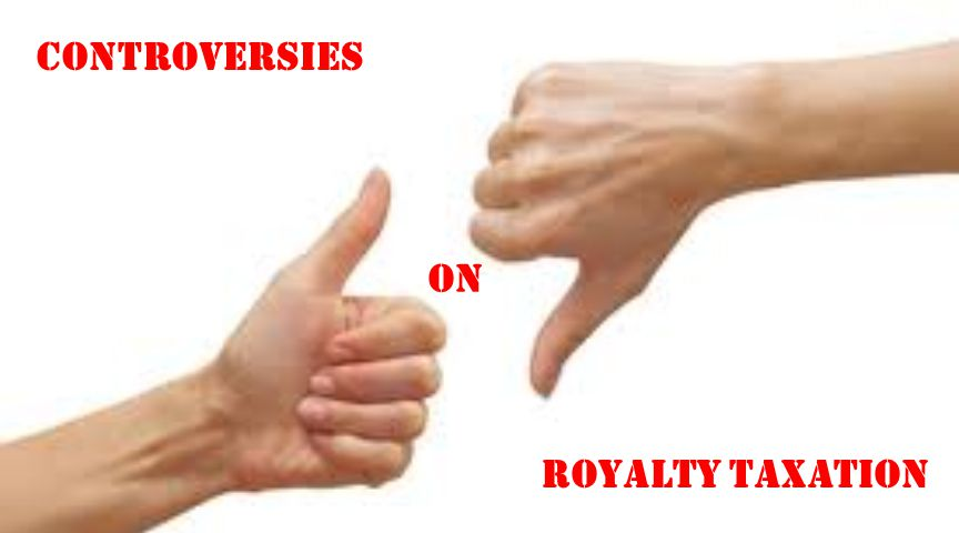 CONTROVERSIES ON ROYALTY TAXATION